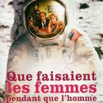 Affiche de Que faisaient les femmes pendant que l'homme marchait sur la lune ?
